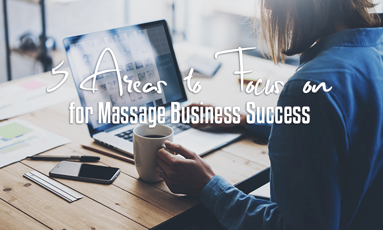 5 areas to focus on for massage success
